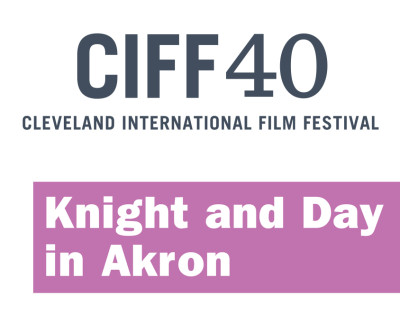 Knight & Day in Akron: Cleveland International Film Festival