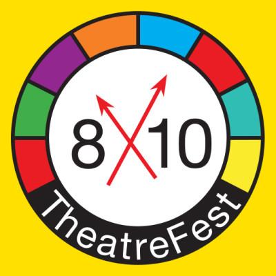 8x10 TheatreFest - New Works Play Festival