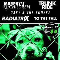 Murphy's Children/Trunk Ride/Gary&Bonerz/Radiatrix/ To the Fall