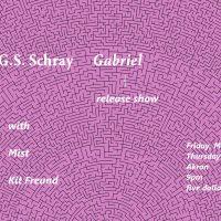 G.S. Schray - Gabriel LP Release, Mist, Kit Freund