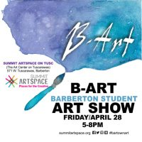 B-ART, Barberton Student Art Show, one night only, April 28, at Summit Artspace on Tusc