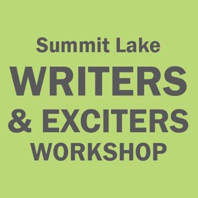 Summit Lake WRITERS & EXCITERS WORKSHOP