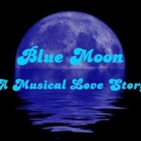 """Blue Moon"" A Musical Love Story"