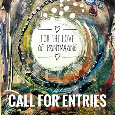 For the Love of Printmaking: Call for Entries!