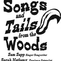 "Songs and ""Tails"" from the Woods Presented by Sam Sapp and Sarah Matheny"