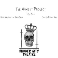 The Anxiety Project: A Rubber City Theatre Workshop Production