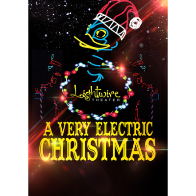 Lightwire Theater presents A Very Electric Christm...