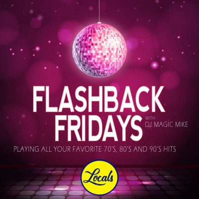 Flashback Fridays with DJ Magic Mike LIVE at Locals!
