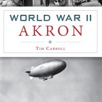 World War II Akron with Author Tim Carroll