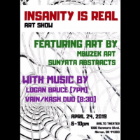 Insanity Is Real: Featuring MBuzek Art & Sunyata Abstracts