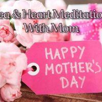 Tea and Heart Meditation with Mom