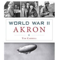Author Tim Carroll: World War II Akron