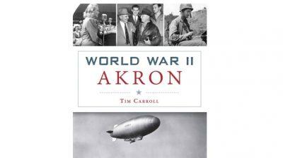 World War II Akron: Presented by Author Tim Carroll