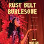 Rust Belt Burlesque - With Authors Erin O'Brien &a...