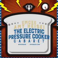 Electric Pressure Cooker Cabaret LIII (Featuring Amy Suspense)