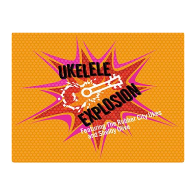 Ukulele Explosion- The Rubber City Ukes Featuring ...
