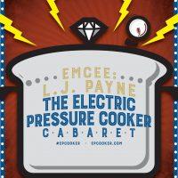 Electric Pressure Cooker Cabaret LIV (Featuring LJ Payne)