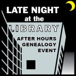 Late Night at the Library After Hours Genealogy Ev...
