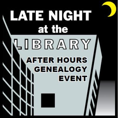Late Night at the Library After Hours Genealogy Event- CANCELED