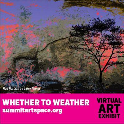 Whether to Weather Virtual Art Exhibit