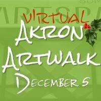 Virtual Dec. 5 Akron Artwalk online at Summit Artspace social media!