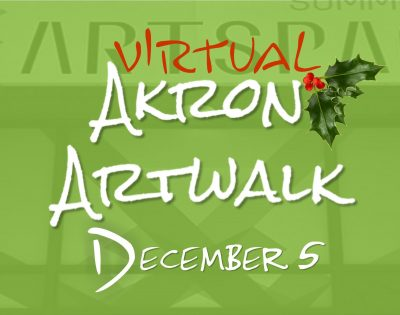 Virtual Dec. 5 Akron Artwalk online at Summit Artspace social media!