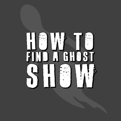 How To Find a Ghost Show