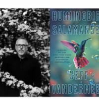 An Evening with Jeff VanderMeer, Author of Hummingbird Salamander