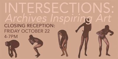 Closing Reception for Intersections: Archives Inspiring Art