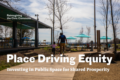Place Driving Equity: Investing in Public Space fo...